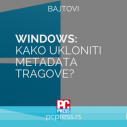 Windows - Kako ukloniti metadata tragove