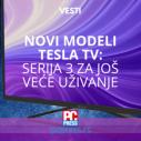 Novi modeli Tesla TV: Serija 3 za još veće uživanje!